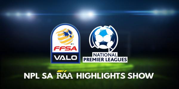 RAA Highlights Show - NPL SA Round 19